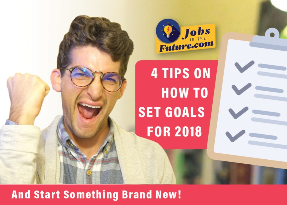 4 Tips on How to Set Goals for 2018 and Start Something Brand New!