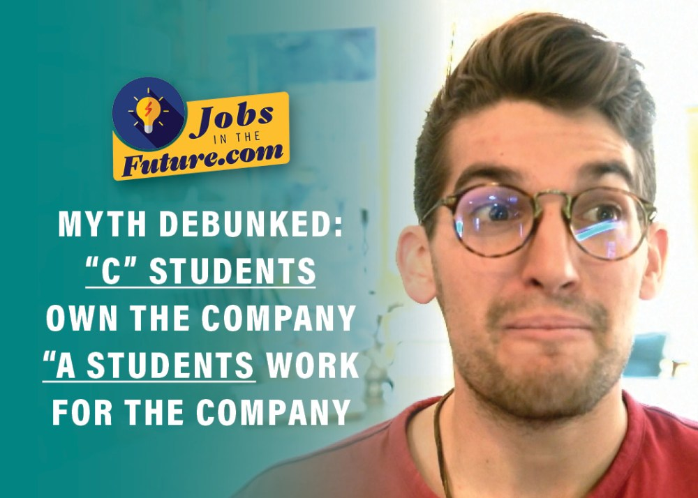 "Myth Debunked: ""C"" Students Own The Company ""A"" Students Work for the Company"