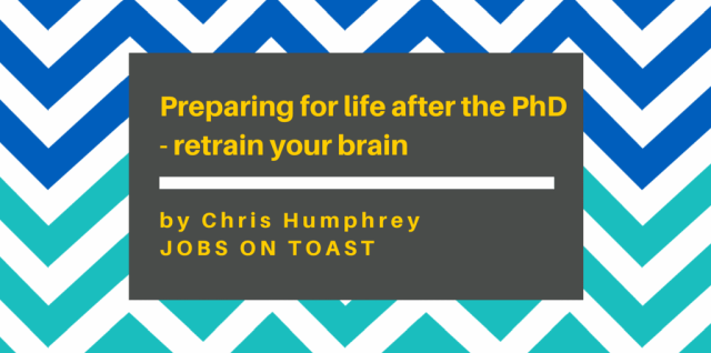Preparing for life after the PhD: retrain your brain