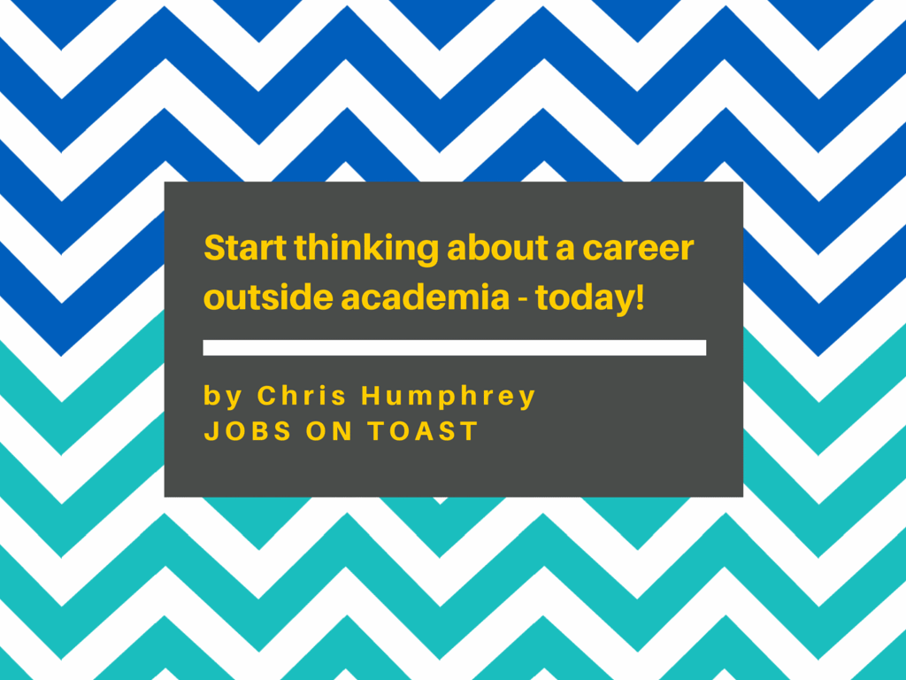 Why you need to start thinking about a career outside academia - today!
