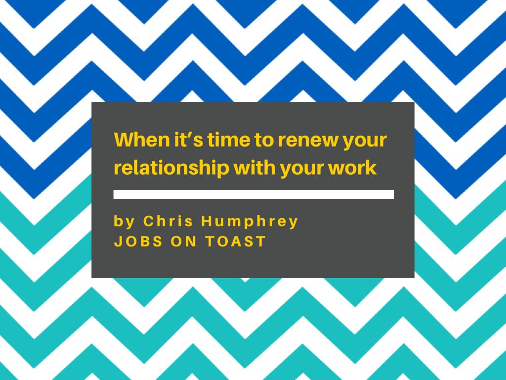 When it's time to renew your relationship with your work