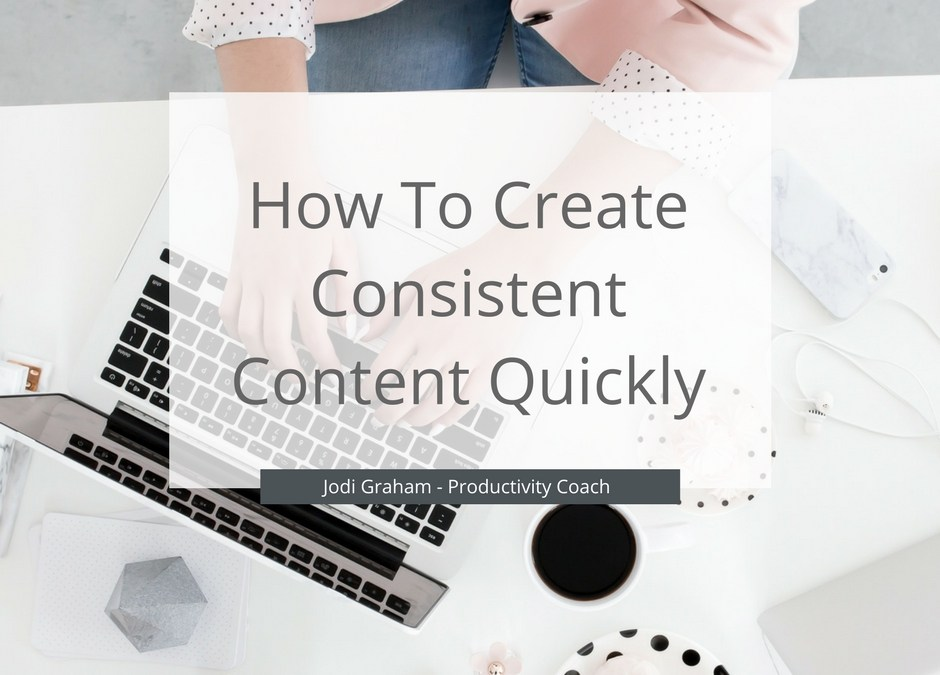 How To Create Consistent Content Quickly