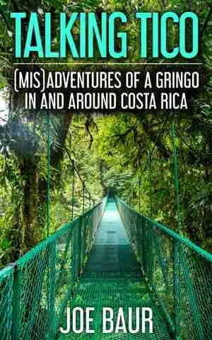 Talking Tico (Mis)adventures of a Gringo in and Around Costa Rica by Joe Baur book cover