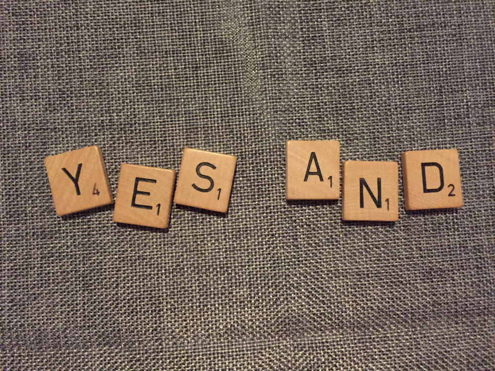 "Improv and life, is improved when guided by ""yes and."""