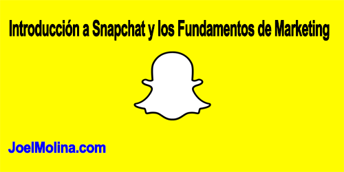 Introducción a Snapchat y los Fundamentos de Marketing