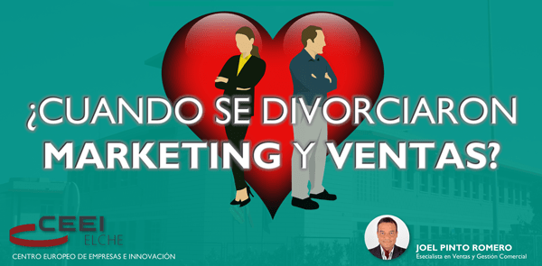 ¿Cuándo se divorciaron Marketing y Ventas? – CEEI Elche – Mayo 16, 2019