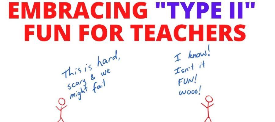 EMBRACING TYPE II FUN FOR TEACHERS