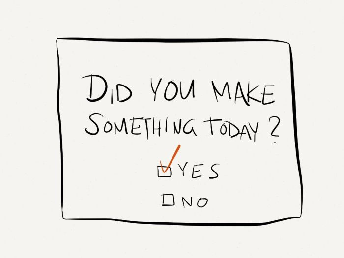 Did You Make Something Today?