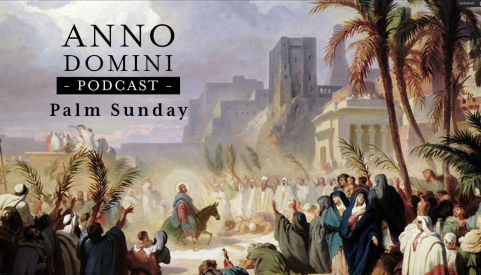 Palm Sunday - The Son of God goes Forth to War