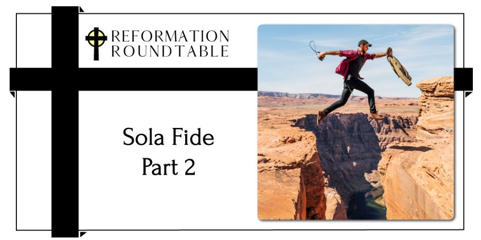 sola fide part 2 reformed theology