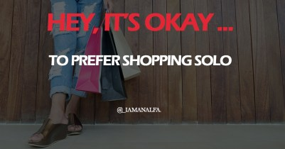 It's okay to shop solo