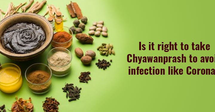 Is it right to take Chyawanprash to avoid infection like Corona