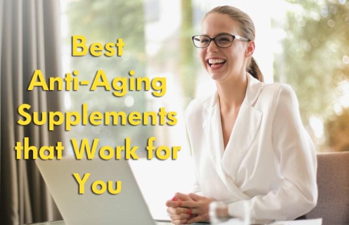 सप्लीमेंट्स जो आपकी बढ़ती उम्र के असर को रोक सकते है –  Best Anti-Aging Supplements that Work for You