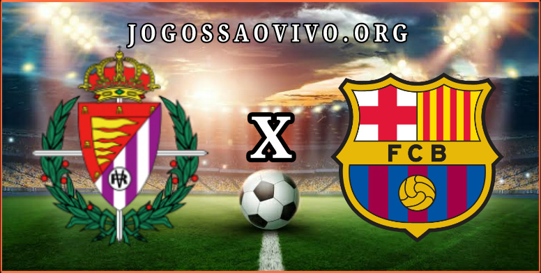 Valladolid x Barcelona
