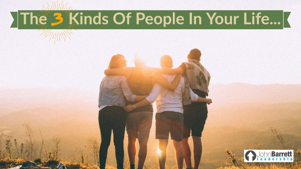 The 3 Kinds Of People In Your Life…