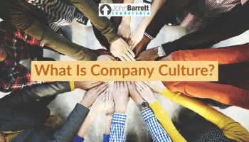 How To Forge Your Company Culture – John Barrett Leadership