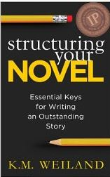 Structuring Your Novel: Essential Keys for Writing an Outstanding Storyl by K.M. Weiland