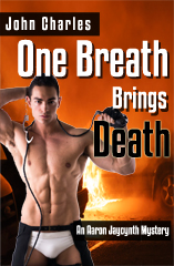 One Breath Brings Death - An Aaron Jaycynth Mystery By: John Charles