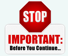 Stop - Important: Before You Continue
