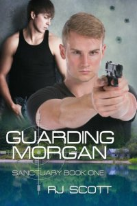 Guarding Morgan Sanctuary Book One by RJ Scott