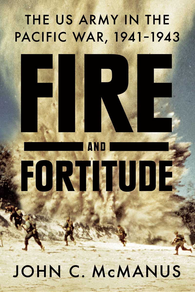 Cover of Fire and Fortitude: The U.S. Army in the Pacific War, 1941-1943 by John C. Manus