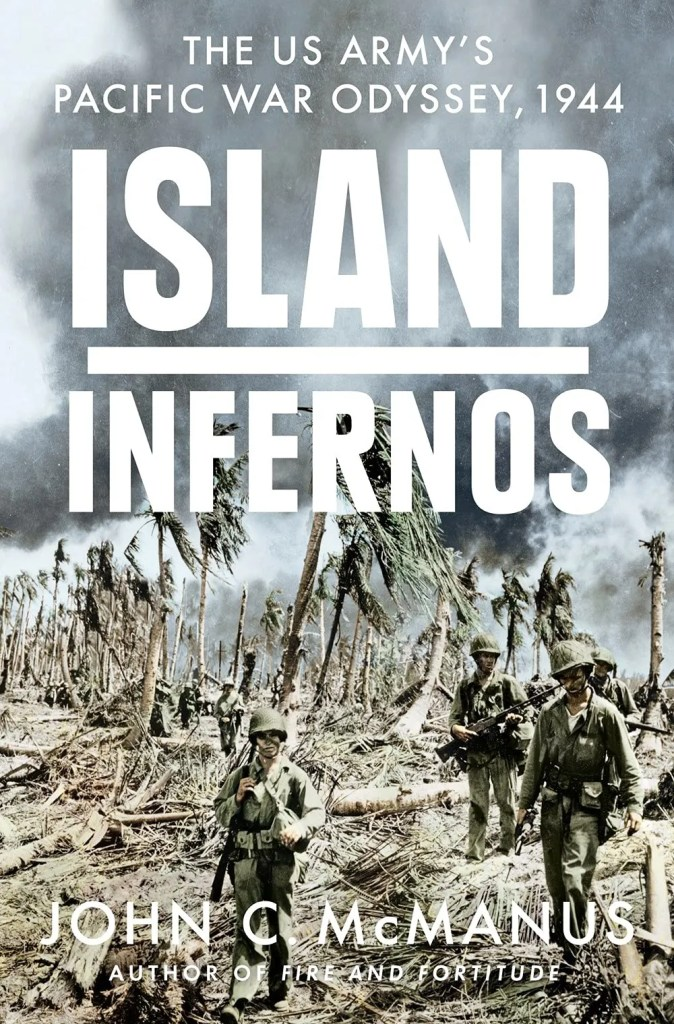 Cover of Island Infernos: The U.S. Army's Pacific War Odyssey, 1944 by John C. McManus