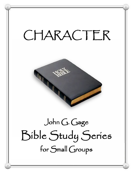 CHARACTER - John G Gage Bible Study for Small Groups