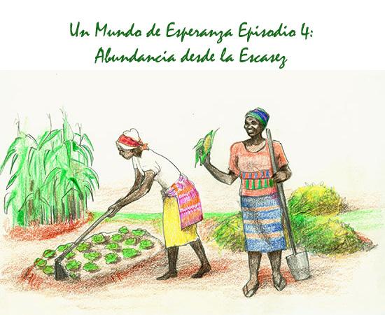 Un Mundo de Esperanza Episodio 4: Abundanzia desde la Escasez