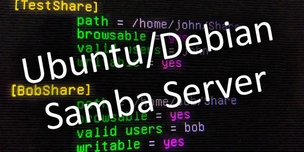 Create a Samba File Server with Ubuntu or Debian