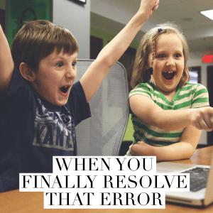 When you finally resolve that error
