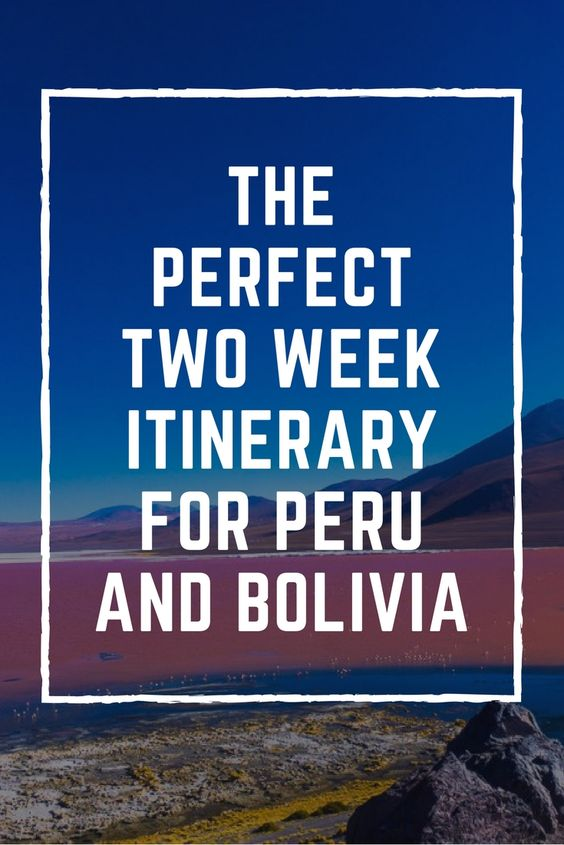 The Perfect Two Week Itinerary For Peru And Bolivia