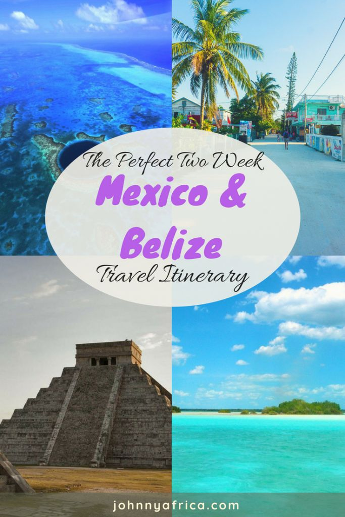 The Perfect Two Week Mexico and Belize Travel Itinerary
