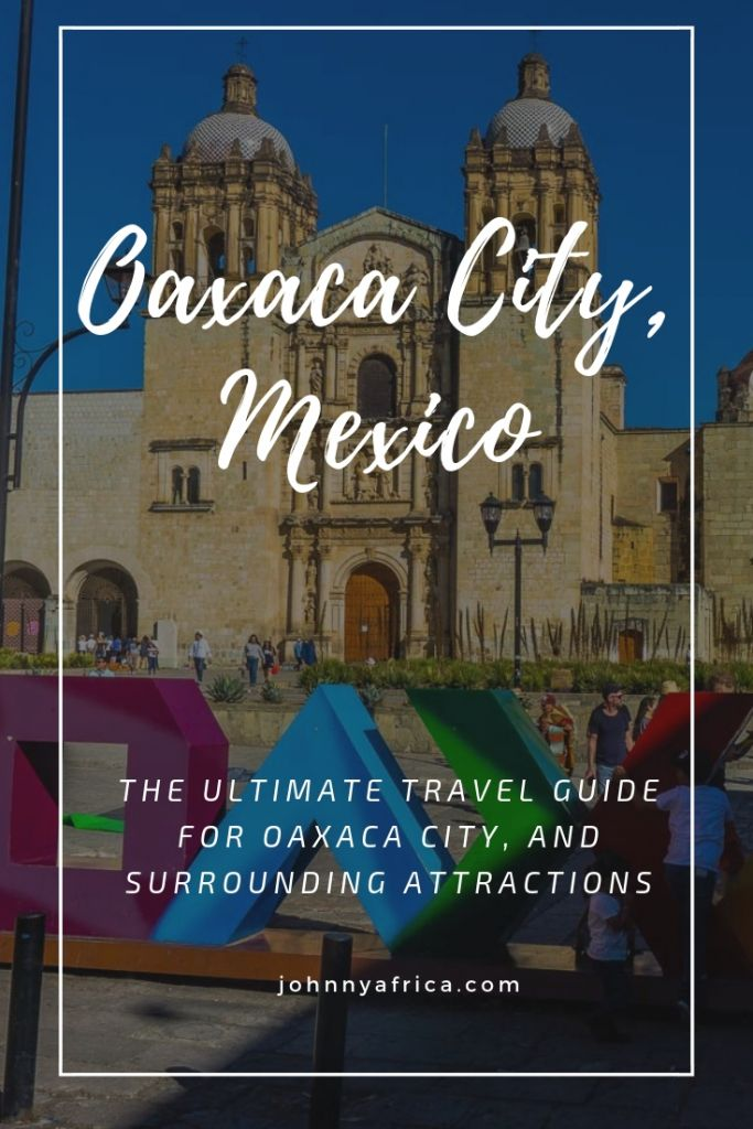 The Ultimate Travel Guide For Oaxaca City, Mexico