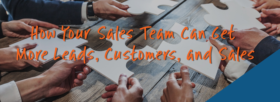 How Your Sales Team Can Get More Leads, Customers, and Sales