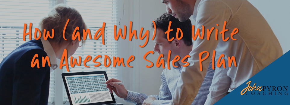 How (and Why) to Write an Awesome Sales Plan