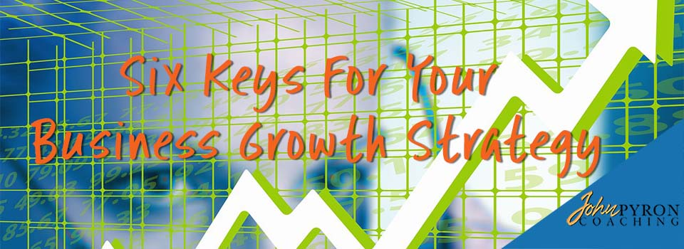 Six Keys For Your Business Growth Strategy