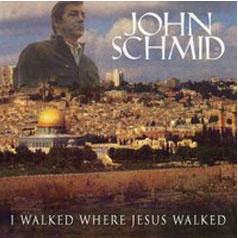 I Walked Where Jesus Walked Album - John Schmid