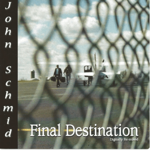 Final Destination Album - John Schmid