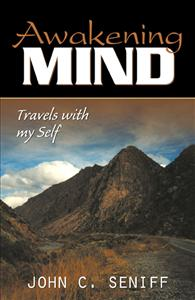 Awaking Mind: Travels with My Self, by John Seniff, 2007