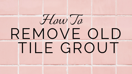 how to tuesday remove old tile grout