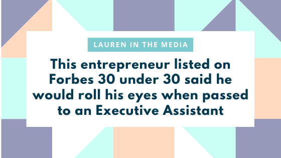 This Entrepreneur Listed On Forbes 30 Under 30 Said He Would Roll His Eyes When Passed To An Executive Assistant