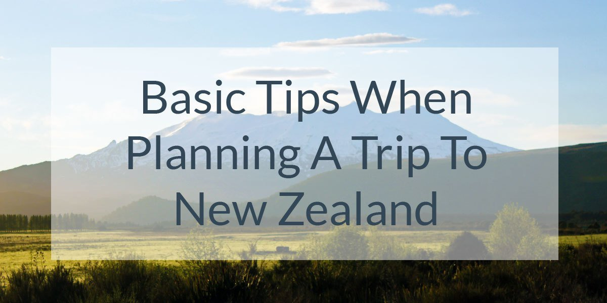 Basic Tips When Planning A Trip To New Zealand