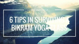 6 Important Tips on How to Survive a Bikram Yoga Class