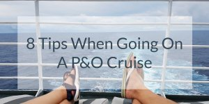 8 Tips When Going On A P&O Cruise