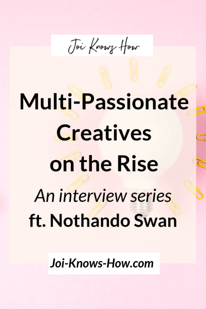Multi-Passionate Creatives on the Rise: An interview series from the Joi Knows How Blog