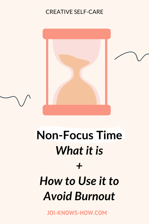 Burnout   Non-Focus Time   Self-Care   Creative Self-Care   Scheduling Non-Focus Time   multi-passionate creatives   Joi Knows How blog