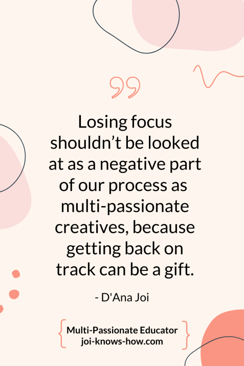 Losing Focus | multi-passionate creative | D'Ana Joi | Joi Knows How Blog | Creative Entrepreneur