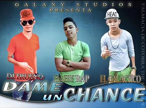 Baby Rap ft. Dj trueno & El Galactico - Dame Un Chance.mp3