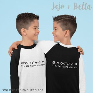 Brother I'll Be There For You Svg - Family cut file for cricut and silhouette