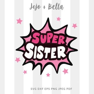 Super Sister Svg - Family cut file for cricut and silhouette